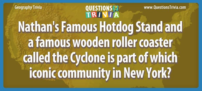 Nathan's famous hotdog stand and a famous wooden roller coaster called the cyclone is part of which iconic community in new york?