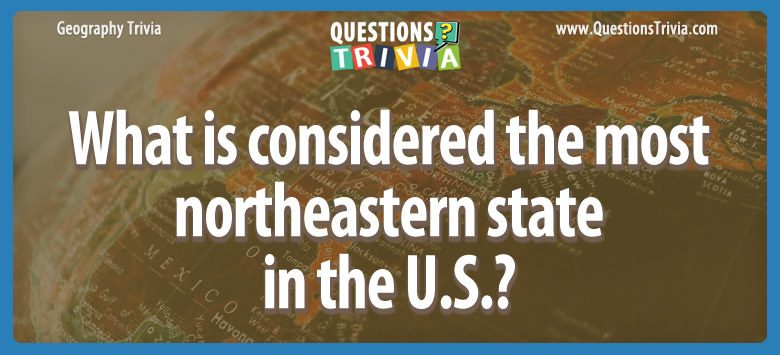 Geography Trivia Questions USA northeastern state