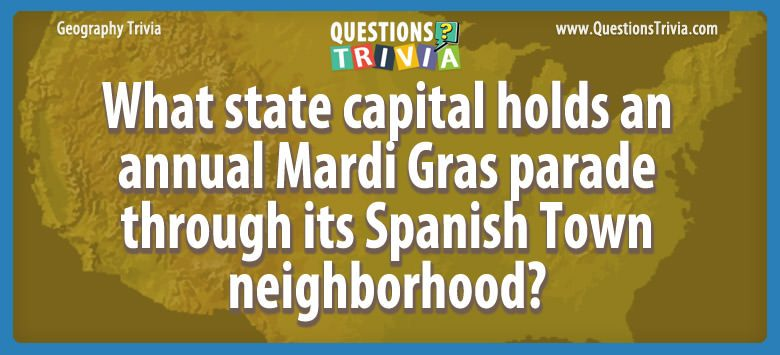 What state capital holds an annual mardi gras parade through its spanish town neighborhood?