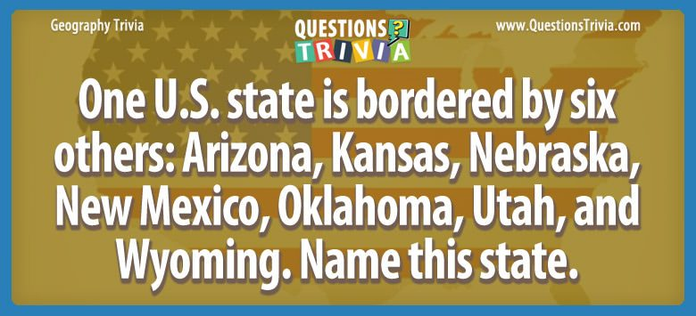 Geography Trivia Questions bordered by six states