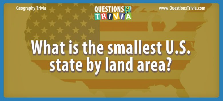 Geography Trivia Questions smallest U S state