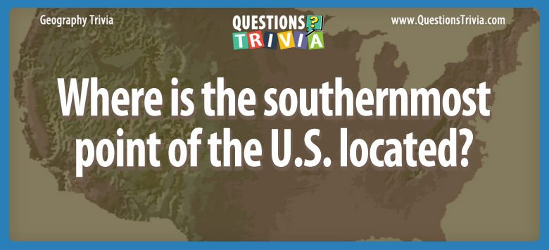 Geography Trivia Questions southernmost point USA