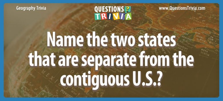 Name the two states that are separate from the contiguous u.s.?