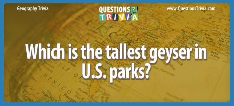 Which is the tallest geyser in u.s. parks?