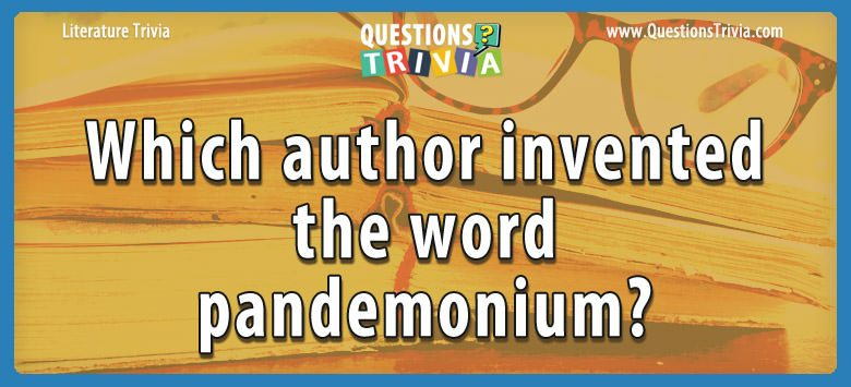 Which author invented the word pandemonium?