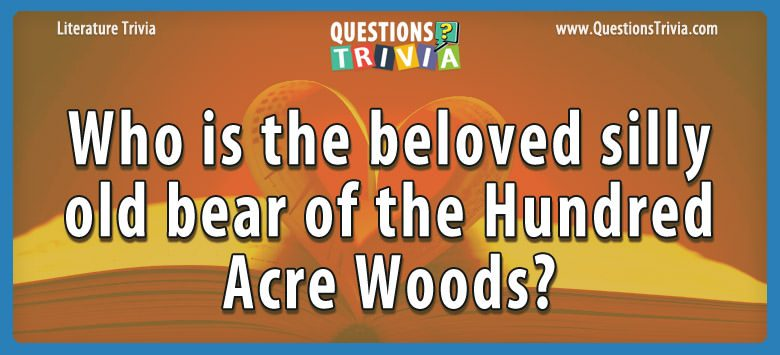 Literature Trivia Questions beloved silly bear acre woods