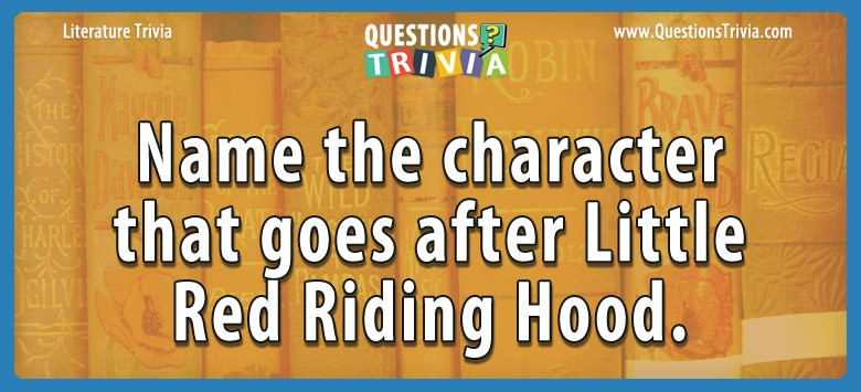 Literature Trivia Questions character red riding hood
