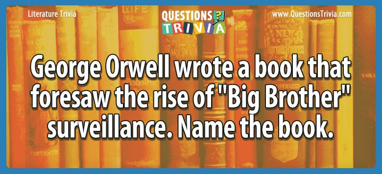 "George orwell wrote a book that foresaw the rise of ""big brother"" surveillance. name the book."