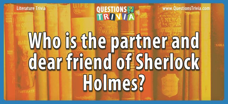 Literature Trivia Questions partner dear friend sherlock holmes