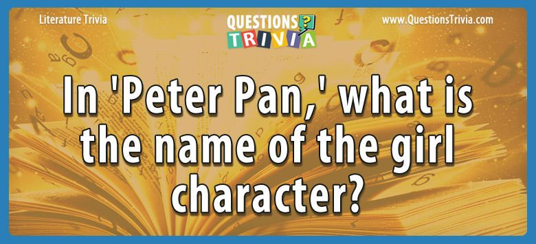Literature Trivia Questions peter pan girl character