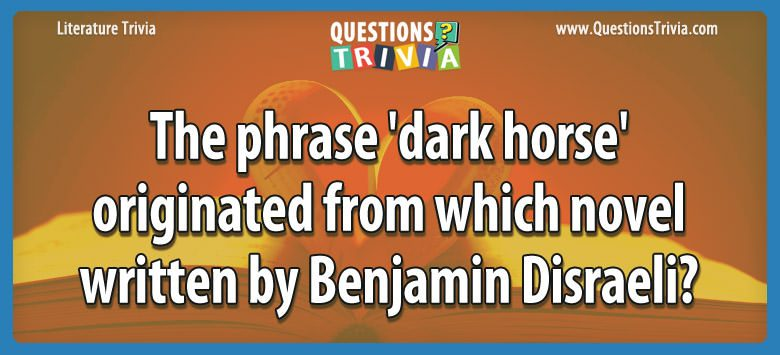The phrase 'dark horse' originated from which novel written by benjamin disraeli?