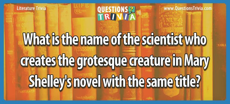 What is the name of the scientist who creates the grotesque creature in mary shelley's novel with the same title?