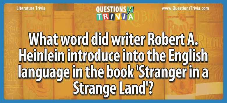 Literature Trivia Questions word writer robert aheinlein introduce english language book stranger strange land 1