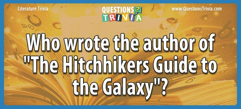 "Who wrote the author of ""the hitchhikers guide to the galaxy""?"