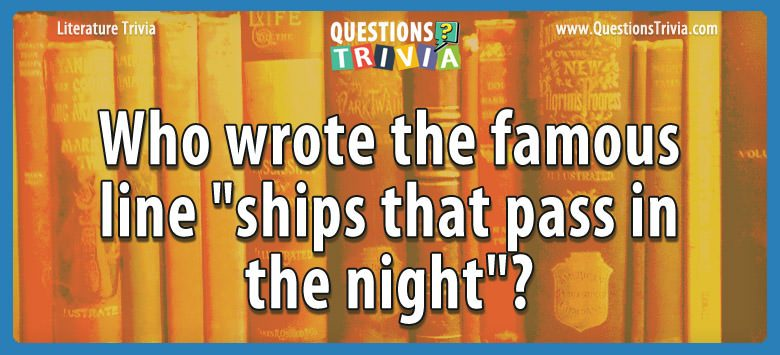 "Who wrote the famous line ""ships that pass in the night""?"