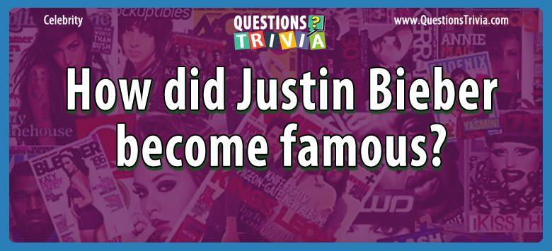 Celebrity Trivia Questions justin bieber famous