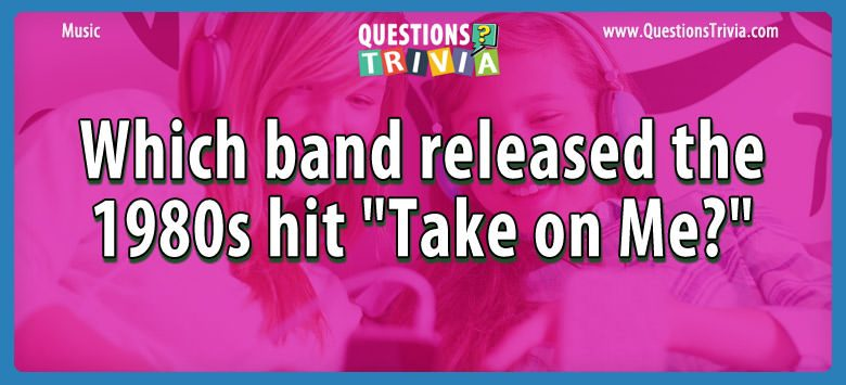 """Which band released the 1980s hit """"take on me?"""""""