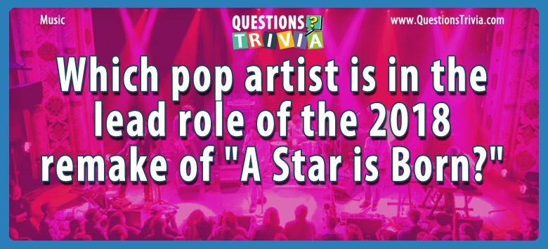 "Which pop artist is in the lead role of the 2018 remake of ""a star is born?"""