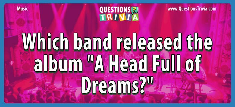 Music Trivia Questions a head full dreams