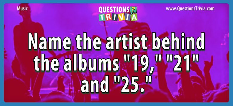 Music Trivia Questions artist albums 19 21 25