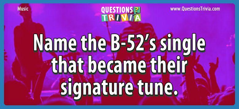 Music Trivia Questions b 52s single signature tune
