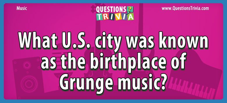 Music Trivia Questions birthplace grunge music