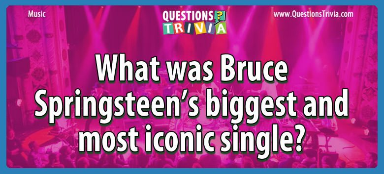 Music Trivia Questions bruce springsteens biggest