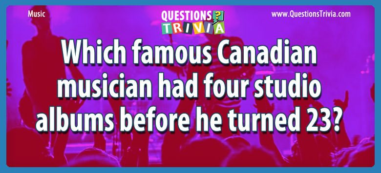 Music Trivia Questions famous canadian musician studio albums turned 23
