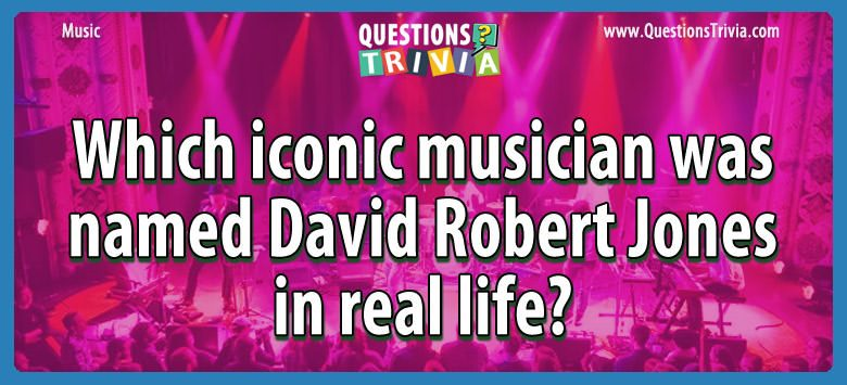 Which iconic musician was named david robert jones in real life?