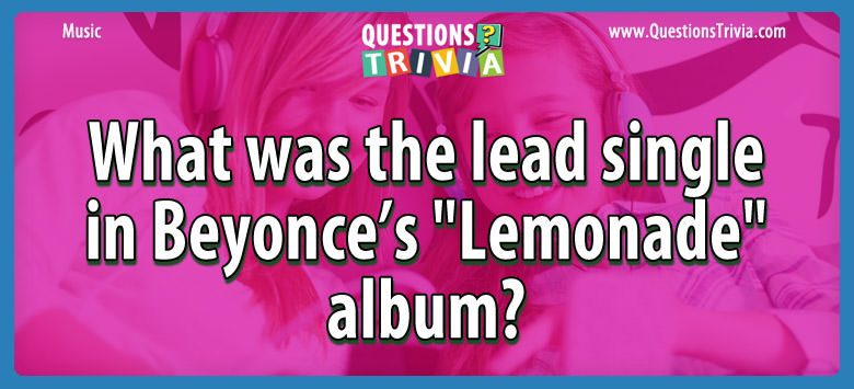 Music Trivia Questions lead single beyonces lemonadealbum