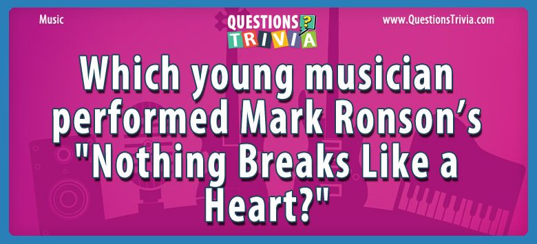"Which young musician performed mark ronson's ""nothing breaks like a heart?"""