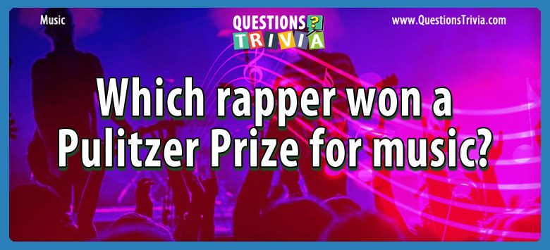 Music Trivia Questions rapper won pulitzer
