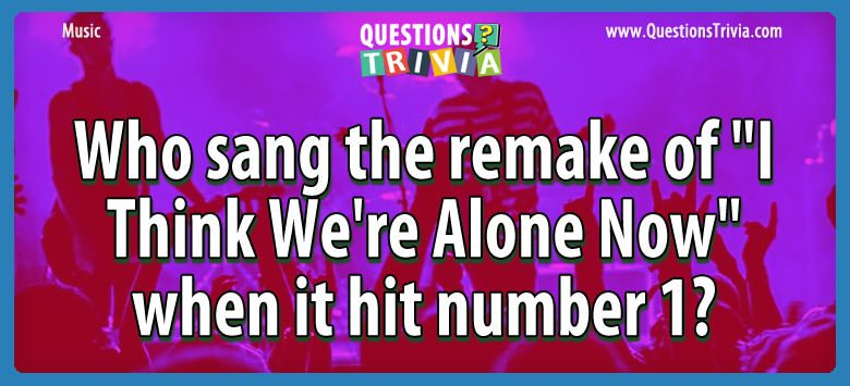 "Who sang the remake of ""i think we're alone now"" when it hit number 1?"