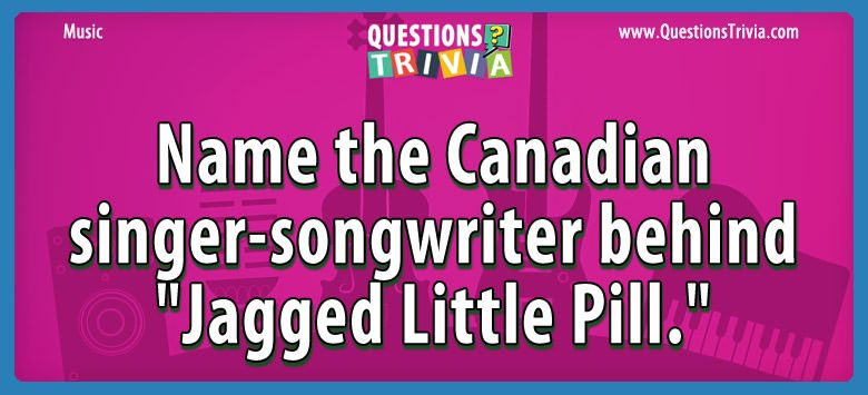 "Name the canadian singer-songwriter behind ""jagged little pill."""