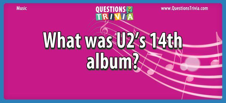 Music Trivia Questions u2 14th album