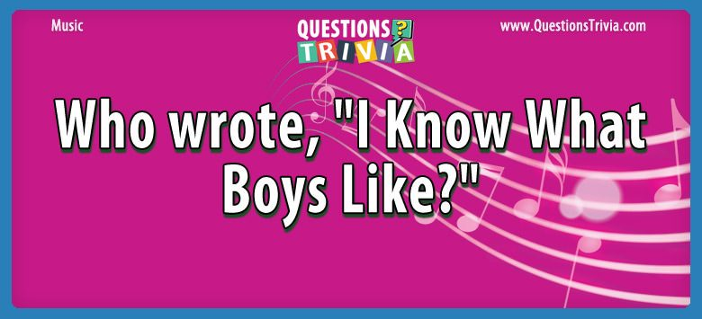 Music Trivia Questions wrotei boys like
