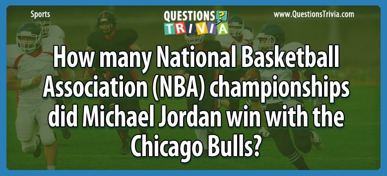 Sports Trivia Questions Michael Jordan win with the Chicago Bulls