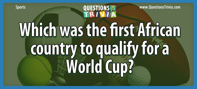 Sports Trivia Questions african country qualify world cup