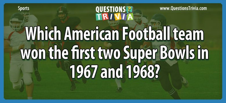 Sports Trivia Questions american football team won super bowls 1967 1968