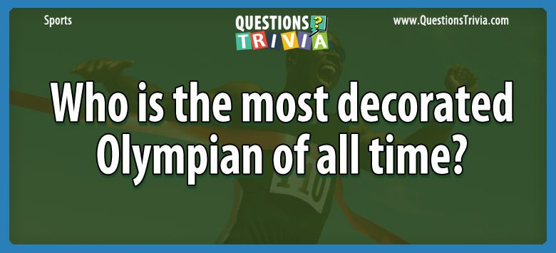 Sports Trivia Questions decorated olympian time