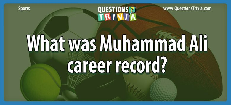Sports Trivia Questions muhammad ali career record
