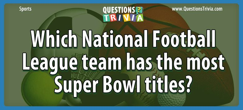 Sports Trivia Questions national football league team super bowl titles