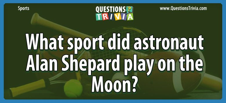 Sports Trivia Questions sport astronaut alan shepard play moon