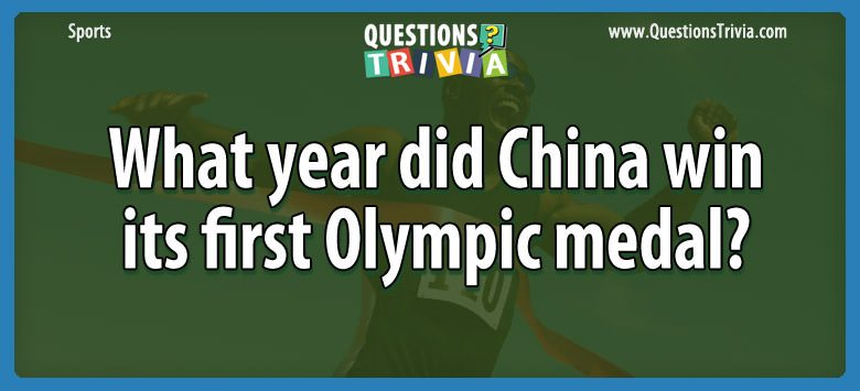 Sports Trivia Questions year china win olympic medal