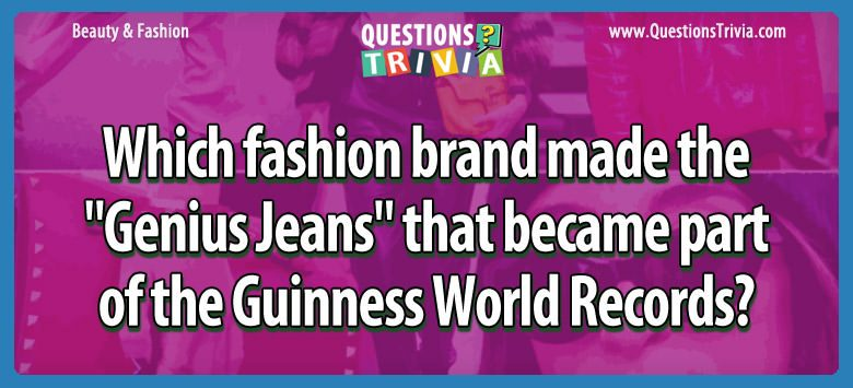 Beauty Fashion Questions brand jeanspart guinness world records