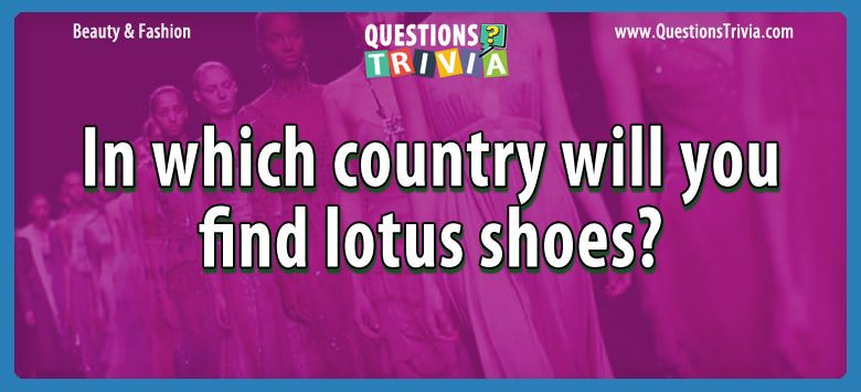 In which country will you find lotus shoes?