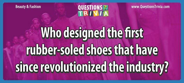 Who designed the first rubber-soled shoes that have since revolutionized the industry?