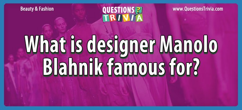 What Is Designer Manolo Blahnik Famous For?