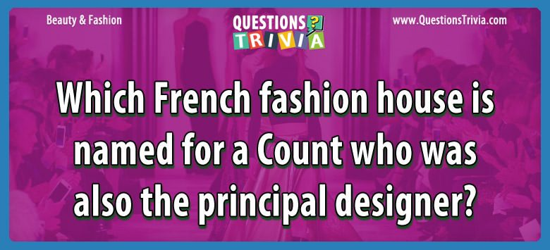 Which french fashion house is named for a count who was also the principal designer?