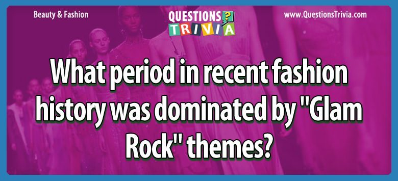 "What period in recent fashion history was dominated by ""glam rock"" themes?"